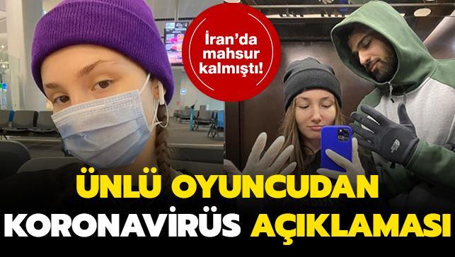 İran'da mahsur kalan ünlü oyuncudan 'koronavirüs' açıklaması!