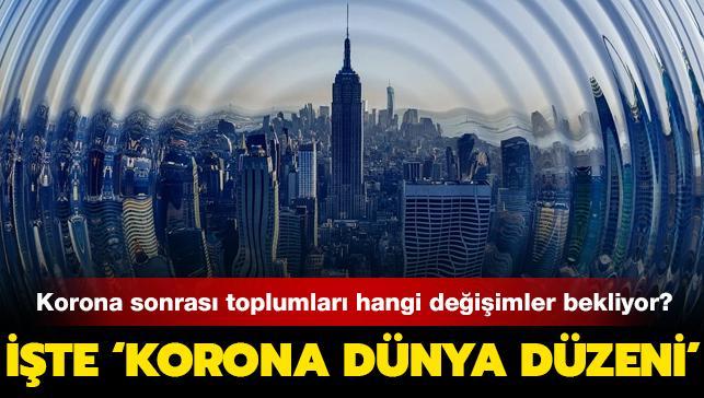 Koronavirüs sonrası toplumları bekleyen değişimler: İşte 'Korona Dünya Düzeni'