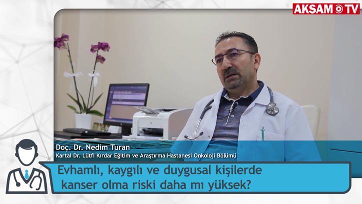 Duygusal Mısınız? O zaman kansere dikkat! | #DoktorunuzAnlatıyor - Doç. Dr. Nedim Turan