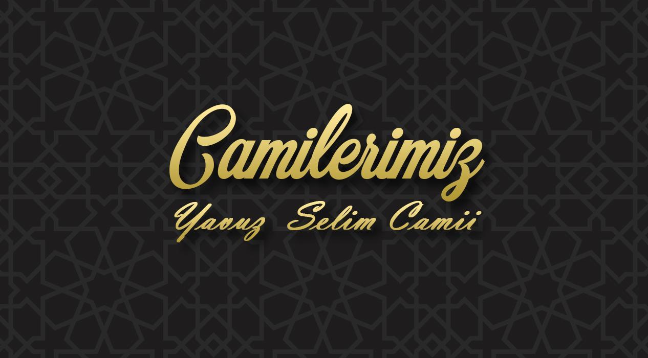 Camilerimiz: Yavuz Selim Camii