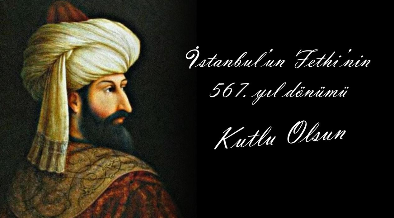 İstanbul'un Fethi'nin 567. yıl dönümü Kutlu Olsun