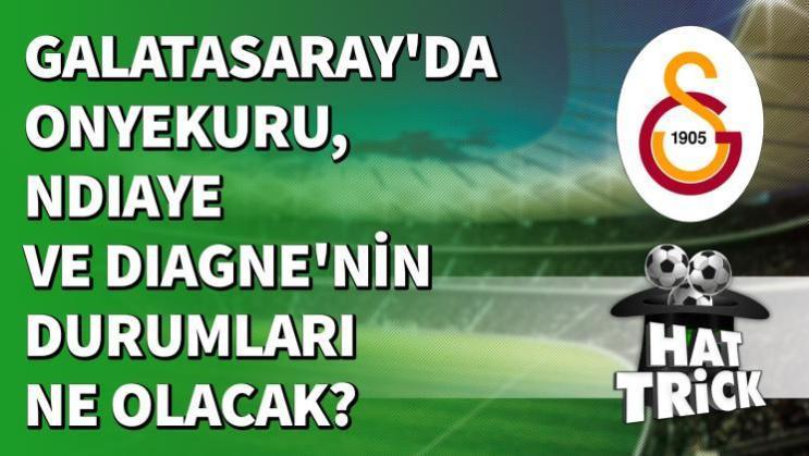 Galatasaray'da Onyekuru, Ndiaye ve Diagne'nin Durumları Ne Olacak?
