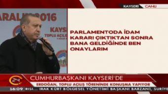 Cumhurbaşkanı Erdoğan: TBMM'ye idam karar çıktıktan sonra bana geldiğinde ben onaylarım.