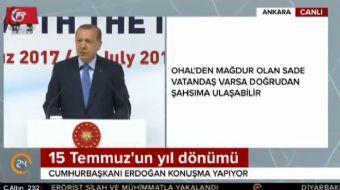 Cumhurbaşkanı Erdoğan, OHAL'den mağduriyet yaşadığını söyleyen sade vatandaş kim varsa ilgili yerler