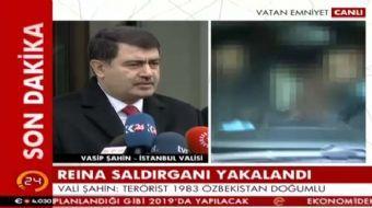 İstanbul Valisi Vasip Şahin, Reina saldırganının yakalanmasıyla ilgili olarak, 'Teröristle birlikte