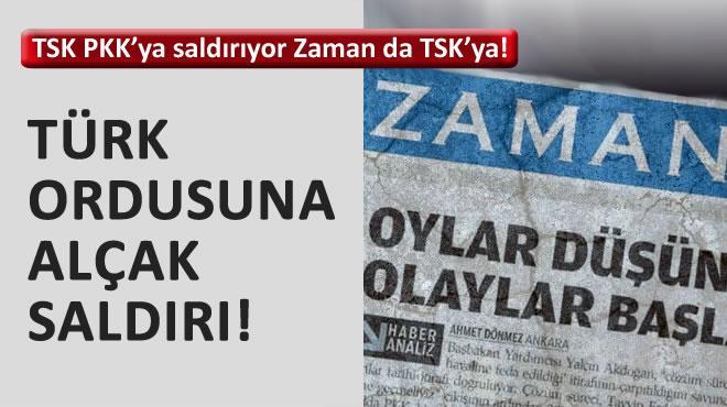 TSK PKK�ya sald�r�yor Zaman da TSK�ya!