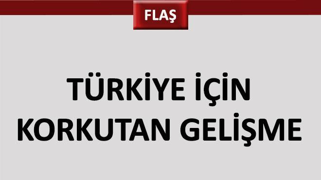 Türkiye için korkutan gelişme