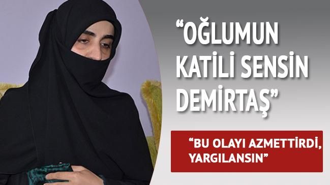 'O�lumun katili sensin Demirta�'