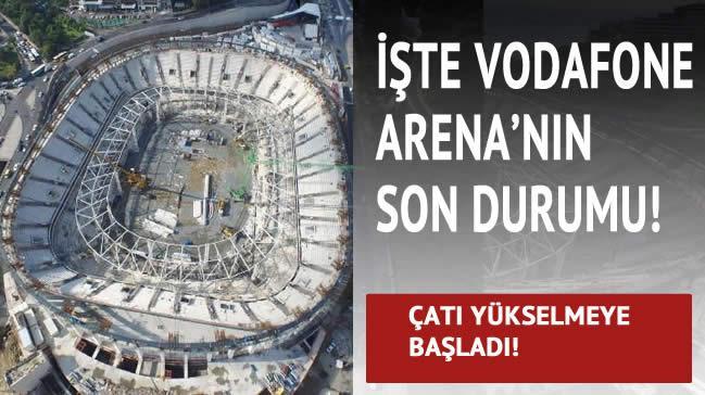 ��te Vodafone Arena'n�n son durumu!