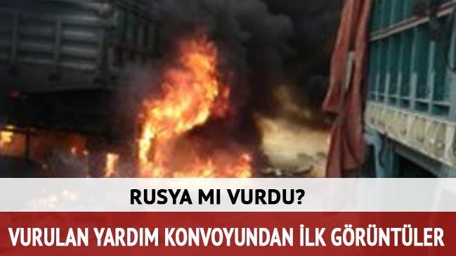 Suriye'de vurulan yard�m konvoyundan ilk g�r�nt�ler