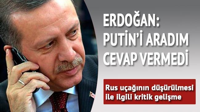Erdo�an: Putin'i arad�m cevap vermedi