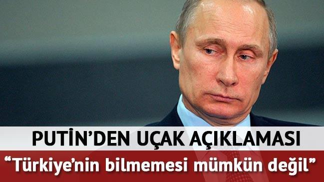 Putin: T�rkiye'nin bilmemesi m�mk�n de�il