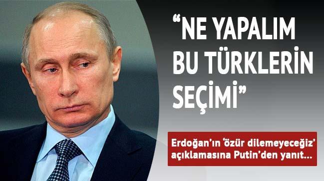 Putin: Ne yapal�m bu T�rklerin se�imi