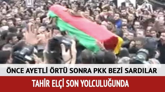 Tahir El�i'nin cenazesini PKK bezine sard�lar