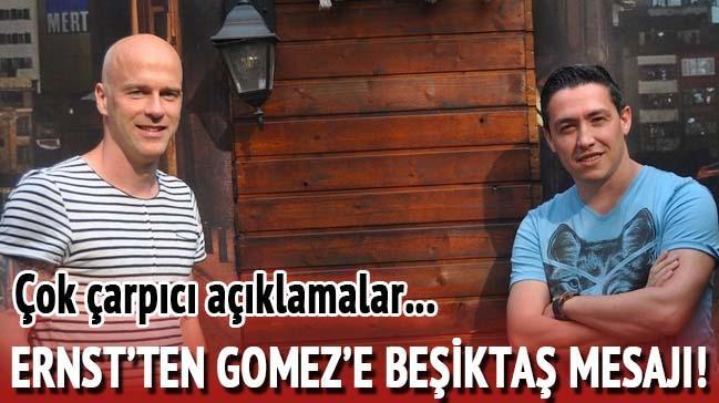 Ernst: 'Gomez kalbini dinlesin, Be�ikta�'ta kals�n'