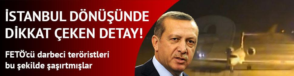 Cumhurba�kan� Erdo�an'�n �stanbul d�n���nde dikkat �eken detay!