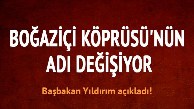 Binali Y�ld�r�m: Bo�azi�i K�pr�s�'n�n ad� de�i�ti
