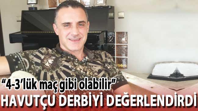 Havutçu, Kadıköy'deki  dev derbiyi değerlendirdi