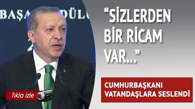 Cumhurbaşkanı Erdoğan'ın vatandaşlardan ricası var