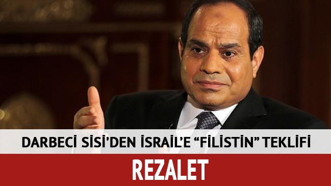 Sisi'den İsrail'e rezalet 'Filistin' teklifi