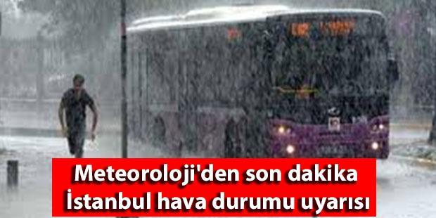 Meteoroloji İstanbul hava durumu son dakika sağanak yağış uyarısı