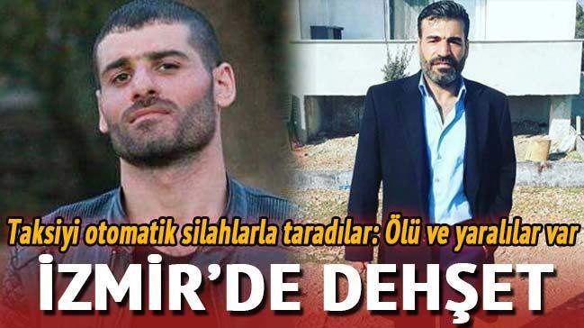 İzmir'de dehşet! Taksiyi otomatik silahlarla taradılar: 2 ölü, 1 yaralı