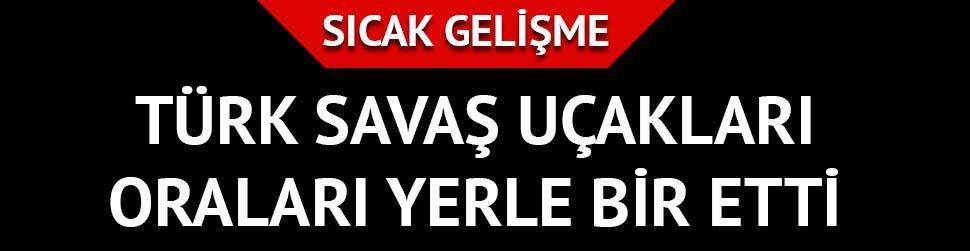 Türk savaş uçakları teröristleri vurdu