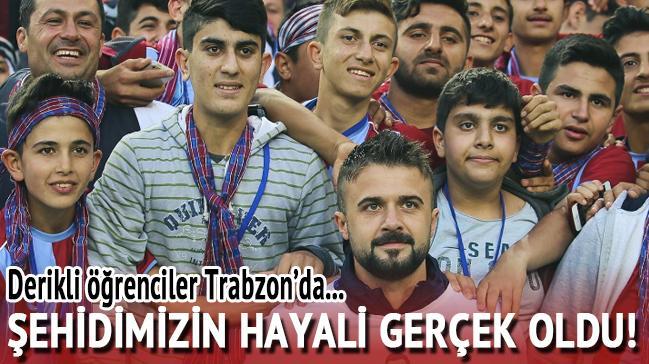 Şehidin hayali gerçek oldu! Derikli çocuklar Trabzon'da