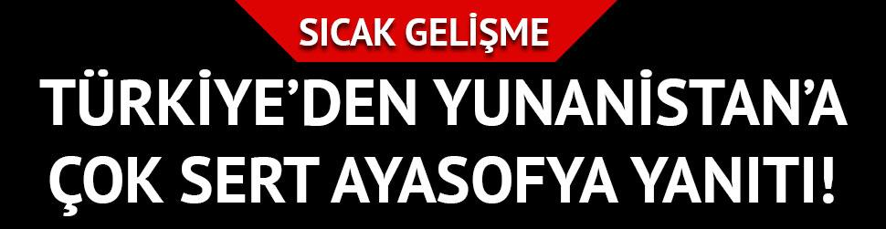 Türkiye'den Yunanistan'a Ayasofya yanıtı: Yaptıkları açıklamayı kınıyoruz