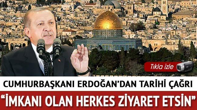 Cumhurbaşkanı Erdoğan: Tüm Müslümanlara çağrım lütfen oraları ziyaret etsinler