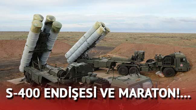 S-400 endişesi  ve maraton!..