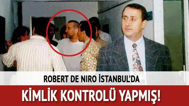 Robert De Niro İstanbul'da kimlik kontrolü yapmış