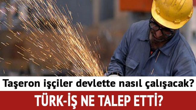 Taşeron son dakika devlette nasıl çalışacak Taşeron için Türk-iş ne talep etti