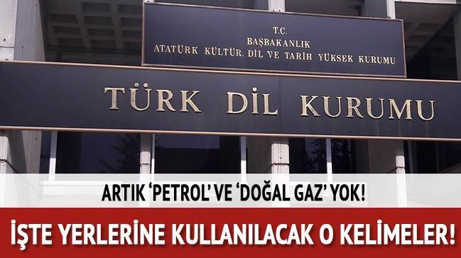 TDK 'petrol' ve 'doğal gaz'ın Türkçe karşılıklarını belirledi