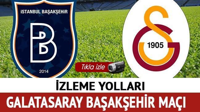 Galatasaray Başakşehir şifresiz izleme yolları! Başakşehir Galatasaray maçı ne zaman saat kaçta?