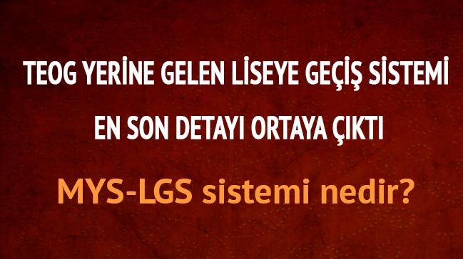 TEOG yerine gelen son dakika liseye geçiş MYS LGS sistemi soru sayısı konuları açıklaması