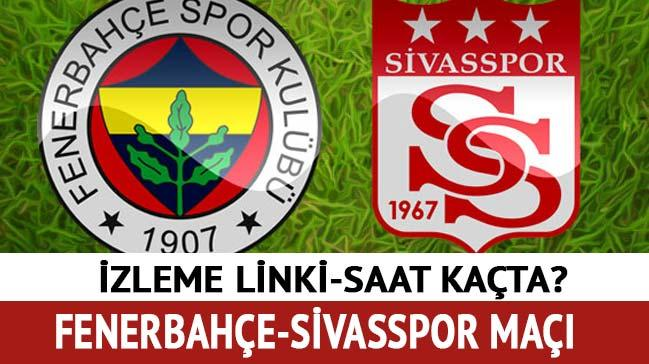 Fenerbahçe Sivasspor izleme linki Fenerbahçe Sivasspor maçı ne zaman hangi