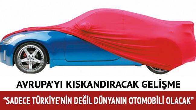 Sadece Türkiye'nin değil dünyanın otomobili olacak