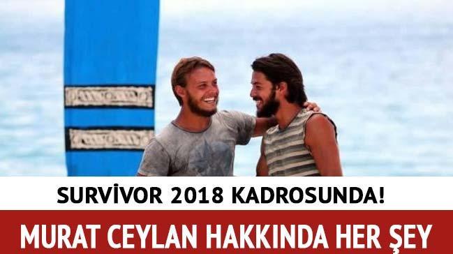 Murat Ceylan kimdir kaç yaşında? Murat Ceylan Survivor 2018 kadrosunda!