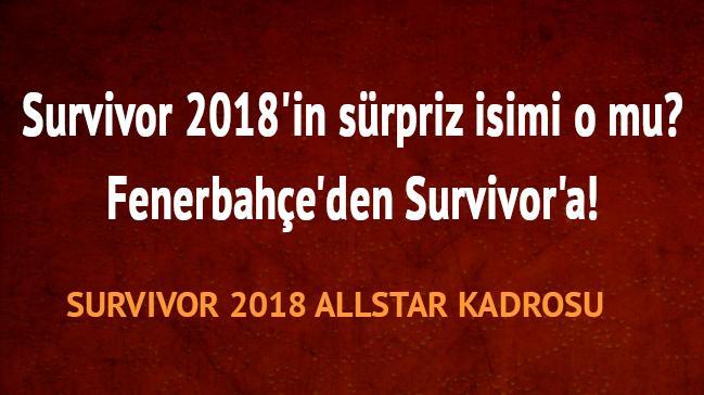 Survivor ALL STAR son dakika kadrosu kimler var, Survivor ünlüler-gönüller 2018 yarışmacıları,