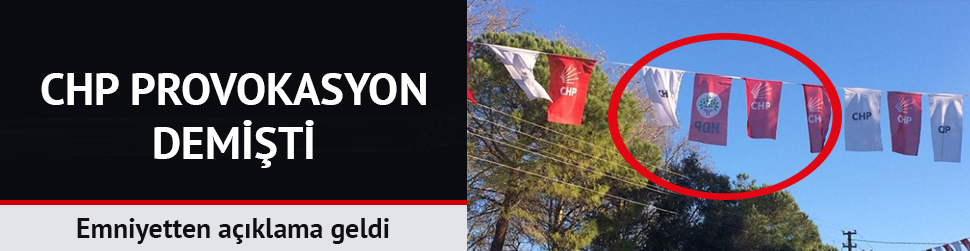 HDP ile CHP bayraklarının yan yana asılmasıyla ilgili emniyetten açıklama