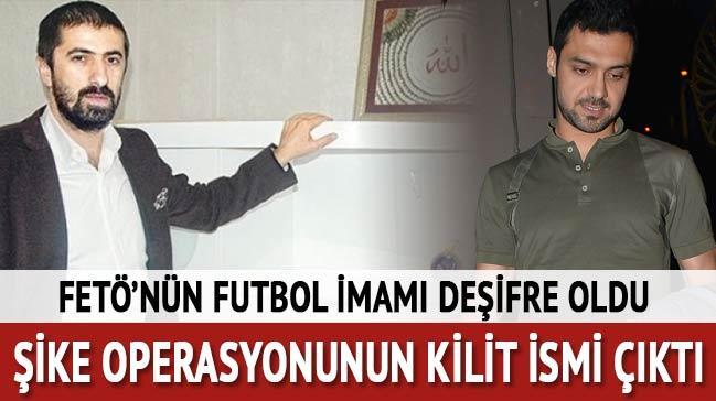 Futbolun FETÖ imamı deşifre oldu! Şike operasyonunun kilit ismi çıktı