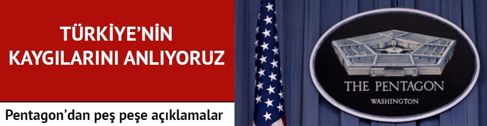 Pentagon: Türkiye'nin kaygılarını anlıyoruz