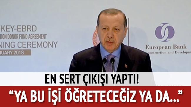 Cumhurbaşkanı Erdoğan: Bunlara ya bu işe öğreteceği ya da...