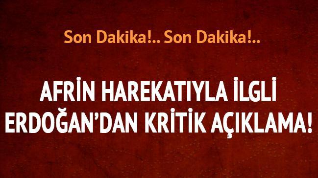 Afrin harekatıyla ilgili Erdoğan'dan kritik açıklama!