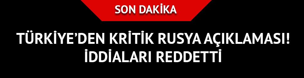 Türkiye'den kritik Rusya açıklaması! İddiaları reddetti...