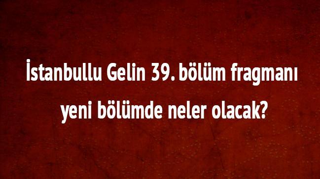 İstanbullu Gelin 38.bölüm yeni fragman izle İstanbullu Gelin son 37. bölüm Star Tv izle