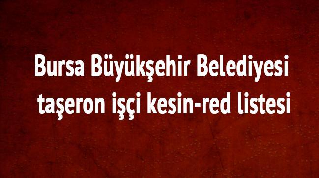 Bursa Büyükşehir Belediyesi son dakika taşeron işçi kesin red listesi (taşeron haberleri)