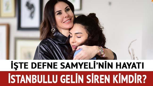 Defne Samyeli kaç yaşında, eşi çocukları kim? İstanbullu Gelin Siren kimdir?