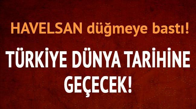 HAVELSAN düğmeye bastı! Türkiye dünya tarihine geçecek...